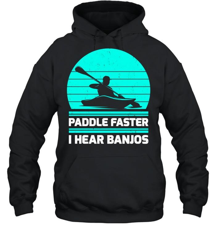 retro vintage paddle faster i hear banjos kayaking shirt unisex hoodie