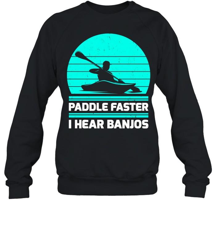 retro vintage paddle faster i hear banjos kayaking shirt unisex sweatshirt