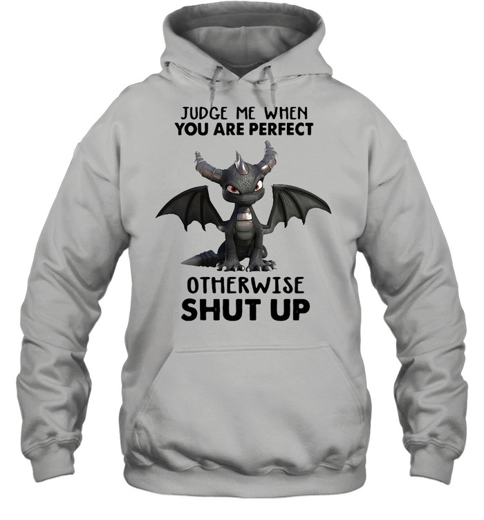 dragon judge me when you are perfect otherwise shut up  unisex hoodie