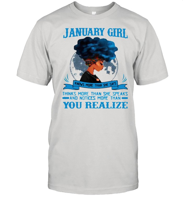 January Girl Knows More Than She Says Thinks More Than She Speaks And Notices More Then You Realize  Classic Men's T-shirt