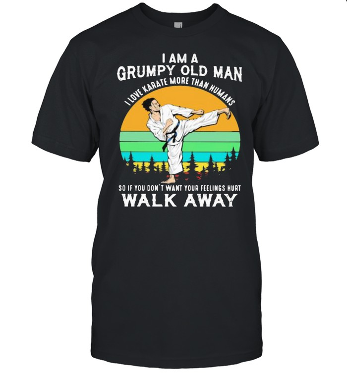 I Am A Grumpy Old Man I Love Karate More Than Humans So If You Don't Want Your Feeling Hurt Walk Away Vintage  Classic Men's T-shirt