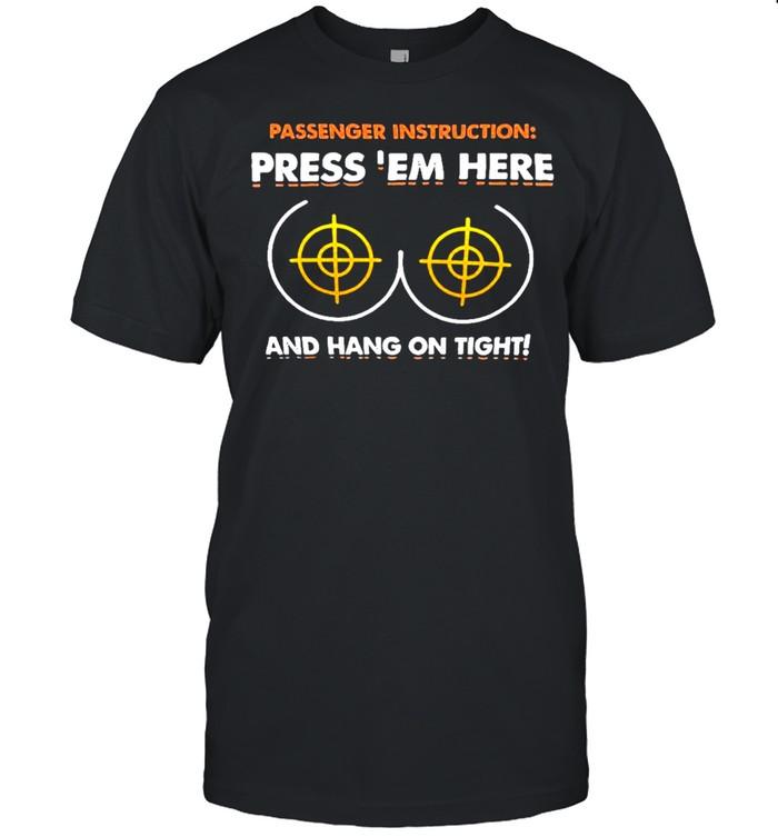 Passenger instructions press em here and hang on tight t-shirt Classic Men's T-shirt