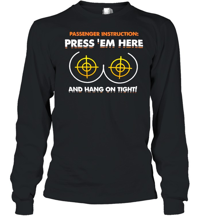 passenger instructions press em here and hang on tight t shirt long sleeved t shirt