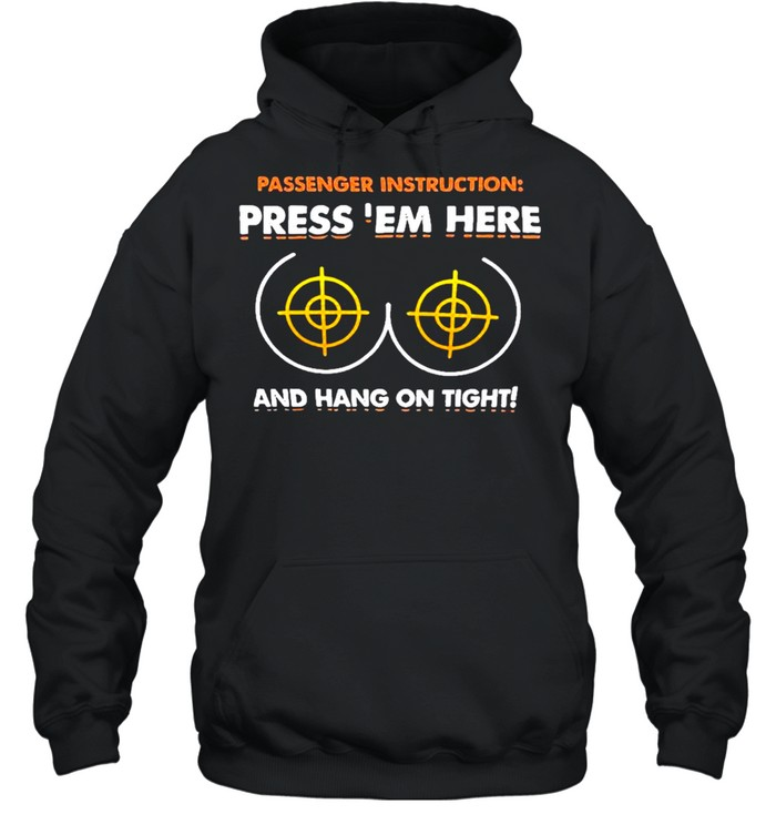passenger instructions press em here and hang on tight t shirt unisex hoodie