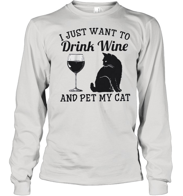 i just want to drink wine and pet my cat shirt long sleeved t shirt