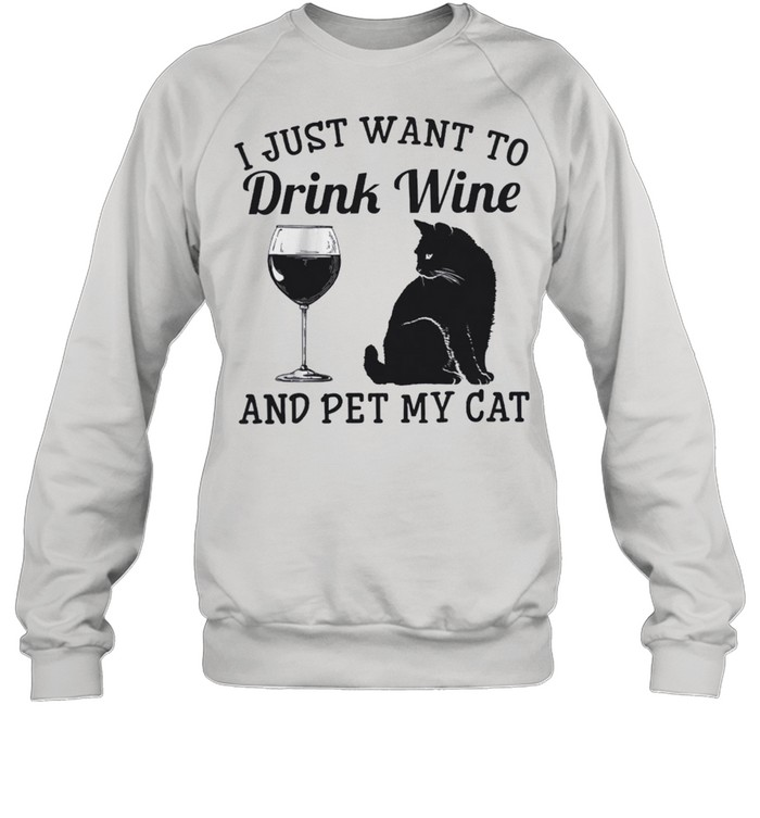 i just want to drink wine and pet my cat shirt unisex sweatshirt