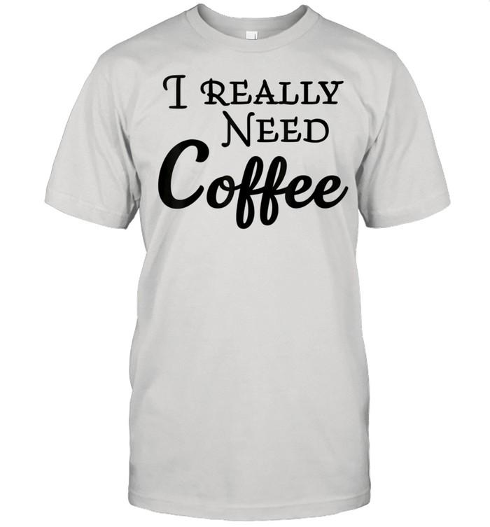 I really need coffee shirt Classic Men's T-shirt