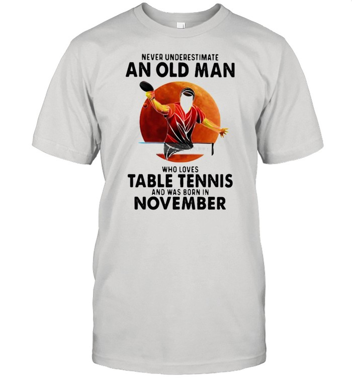 Never Underestimate An Old Man Who Loves Table Tennis And Was Born In November Blood Moon  Classic Men's T-shirt