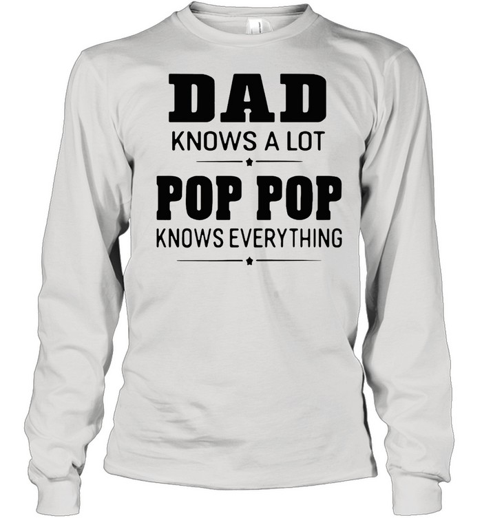 dad knows a lot pops everything  long sleeved t shirt
