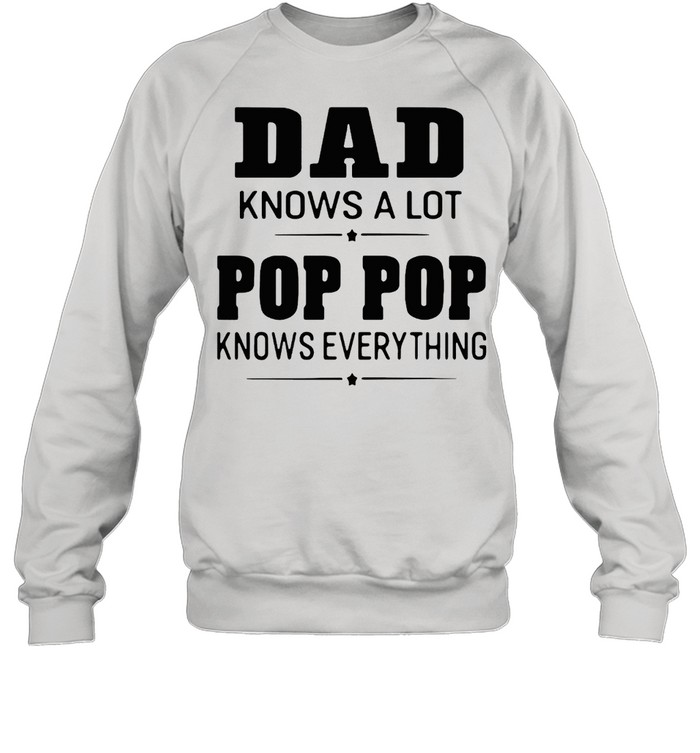 dad knows a lot pops everything  unisex sweatshirt