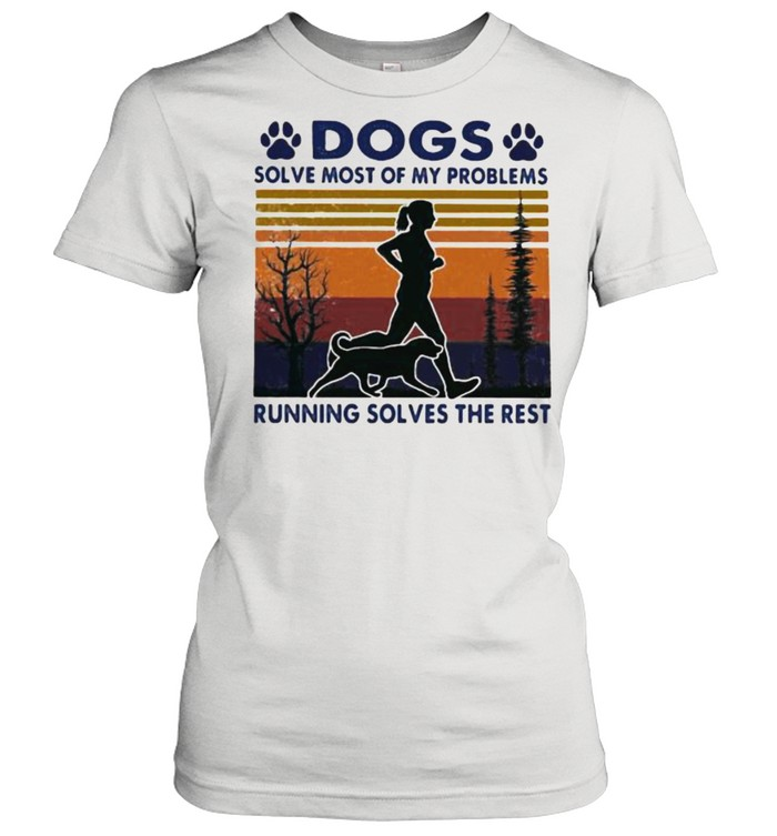 dogs solve most of my problems running solves the rest vintage shirt classic womens t shirt