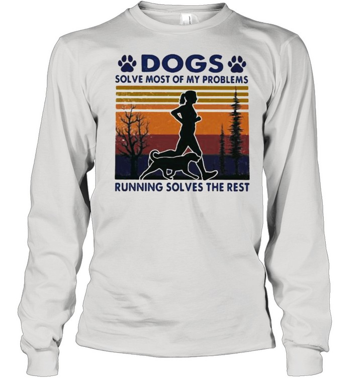 dogs solve most of my problems running solves the rest vintage shirt long sleeved t shirt