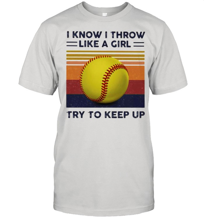 I Know I Throw Like A Girl Try To Keep Up Ball Vintage  Classic Men's T-shirt