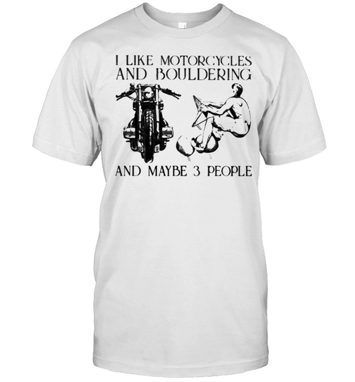 I Like Motorcycles And Bouldering And Maybe 3 People  Classic Men's T-shirt