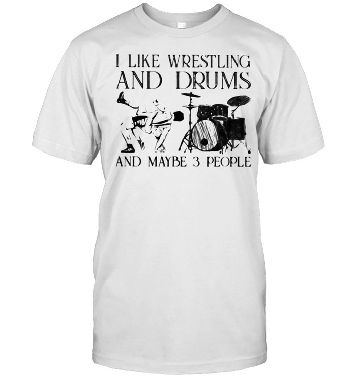 I Like Wrestling And Drums And Maybe 3 People  Classic Men's T-shirt