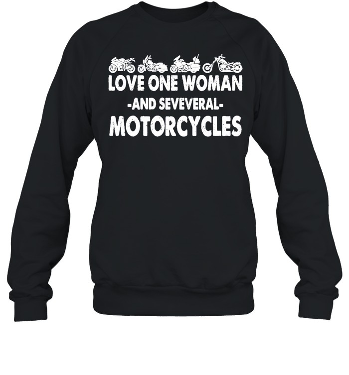 love one woman and several motorcycles shirt unisex sweatshirt