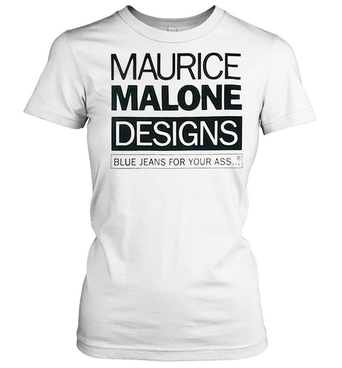 maurice malone designs blue jeans for your ass shirt classic womens t shirt