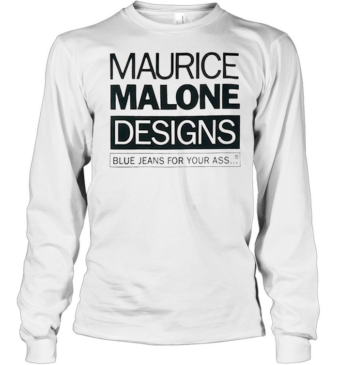 maurice malone designs blue jeans for your ass shirt long sleeved t shirt