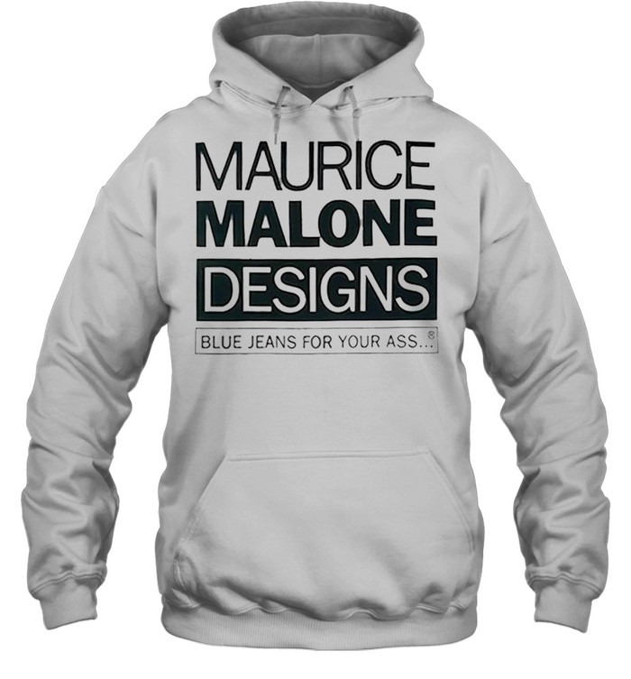 maurice malone designs blue jeans for your ass shirt unisex hoodie