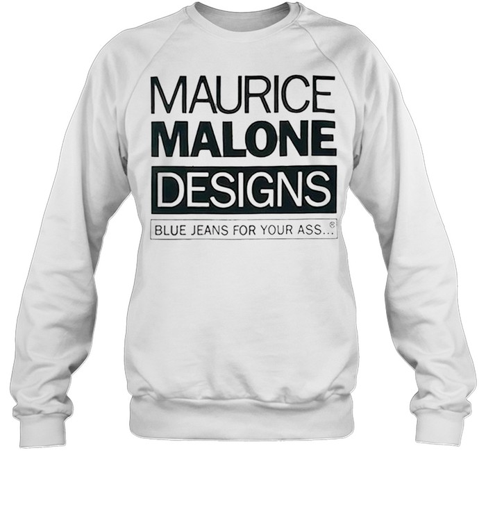 maurice malone designs blue jeans for your ass shirt unisex sweatshirt