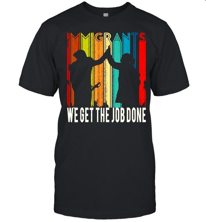 Retro Immigrants Vintage We Get The Job Done T-shirt Classic Men's T-shirt