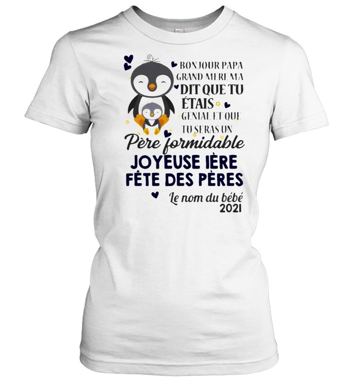 bonjour papa grand mere ma dit que tu penguin  classic womens t shirt