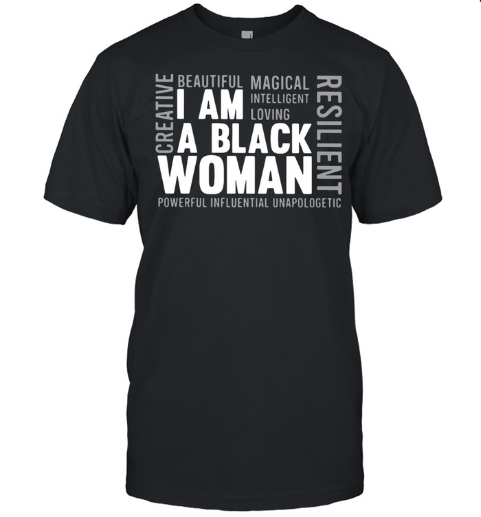 I Am A Black Woman Creative Resilient Powerful Influential Unapologetic  Classic Men's T-shirt