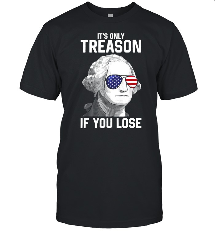 It's Only Treason If You Lose Sunglasses George Washington 4th Of July T- Classic Men's T-shirt