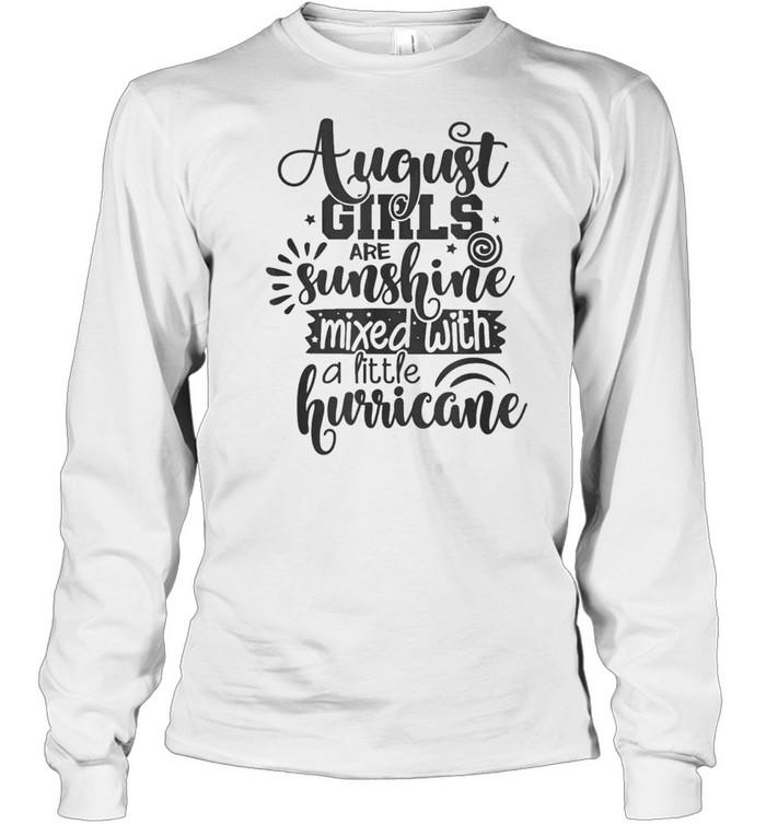 august girls are sunshine mixed with hurricane birthday us 2021 shirt long sleeved t shirt