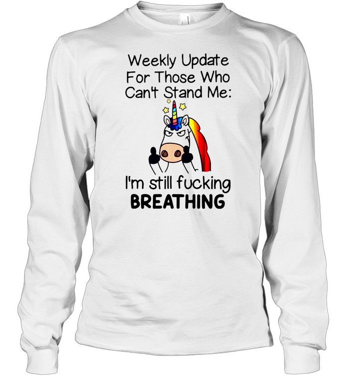 unicorn weekly update for those who cant stand me shirt long sleeved t shirt