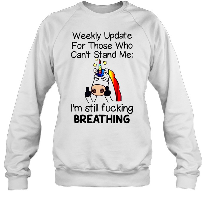 unicorn weekly update for those who cant stand me shirt unisex sweatshirt