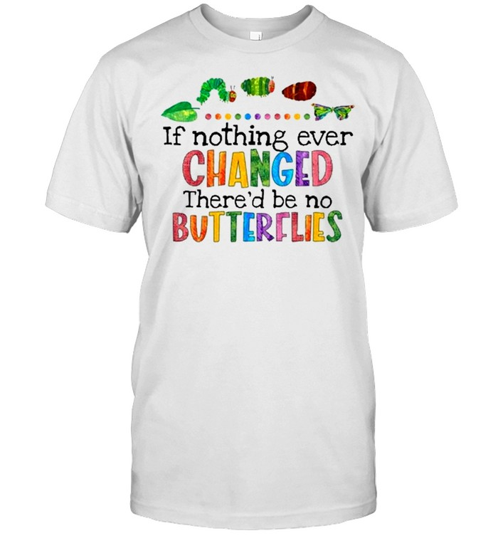 If nothing ever changed thered be no butterflies shirt Classic Men's T-shirt