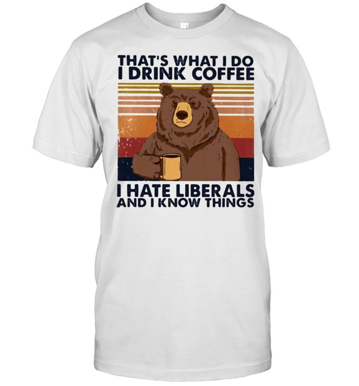 That's What I Do I Drink Coffee I Hate Liberals And I Know Things Vintage  Classic Men's T-shirt