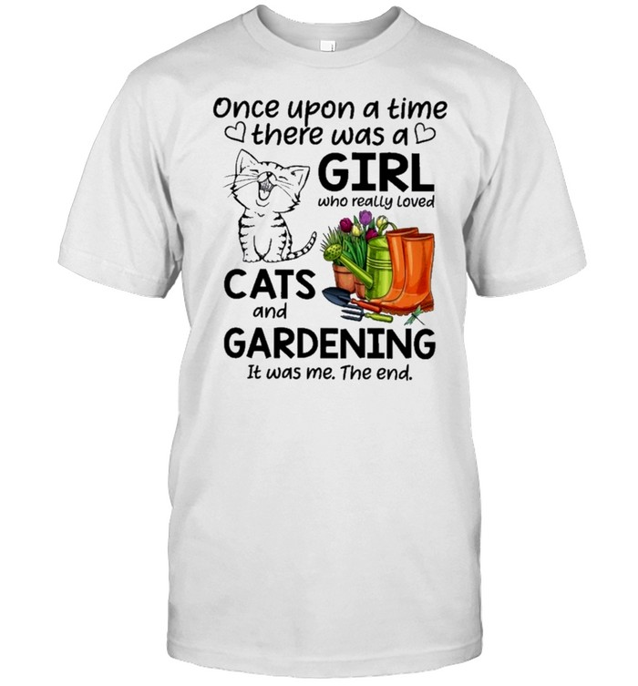 Cats once upon a time there was a girl who really loved cats and gardening it was me the end shirt Classic Men's T-shirt