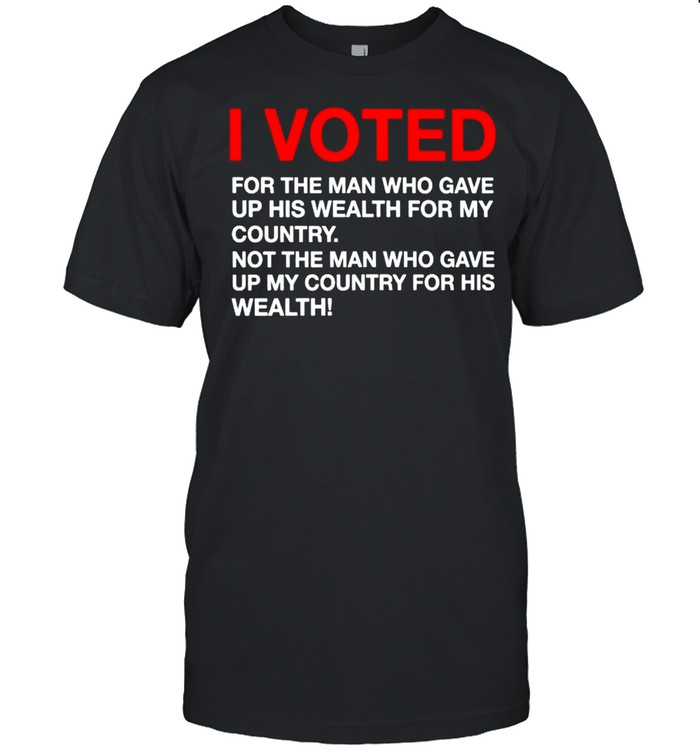 I voted for the man who gave up his wealth for my country shirt Classic Men's T-shirt