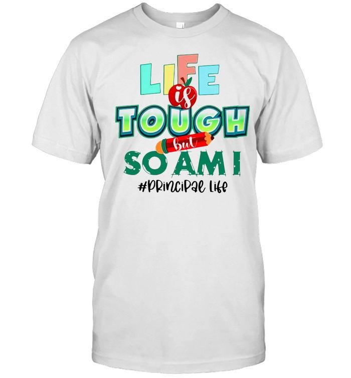 Life Is Tough But So Am I Principal Life T-shirt Classic Men's T-shirt