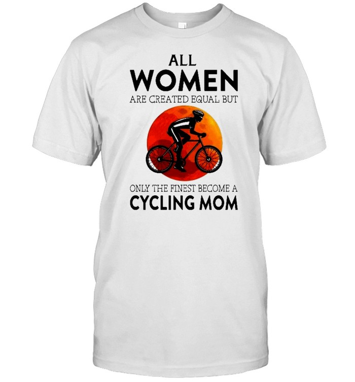 All women are created equal but only the finest become a cycling mom shirt Classic Men's T-shirt