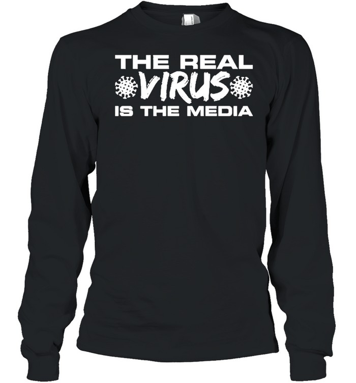the real virus is the media shirt long sleeved t shirt