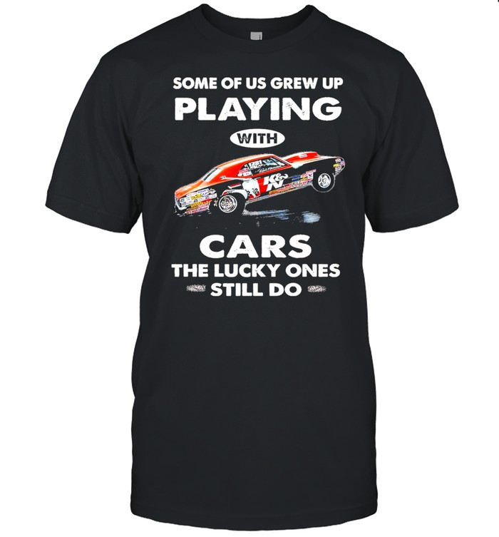 Some of us grew up playing with cars the lucky ones still do shirt Classic Men's T-shirt