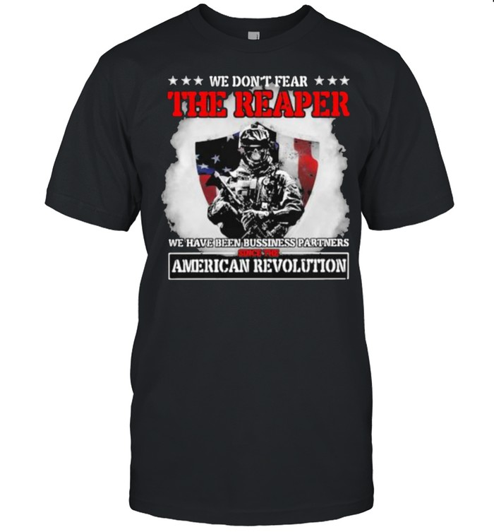We dont fear the reaper we have been bussiness partners since the american revolution skull shirt Classic Men's T-shirt