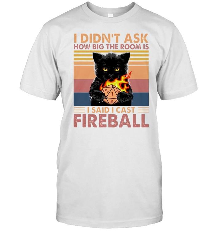 Cat I didn't ask how big the room is I said I cast fireball shirt Classic Men's T-shirt