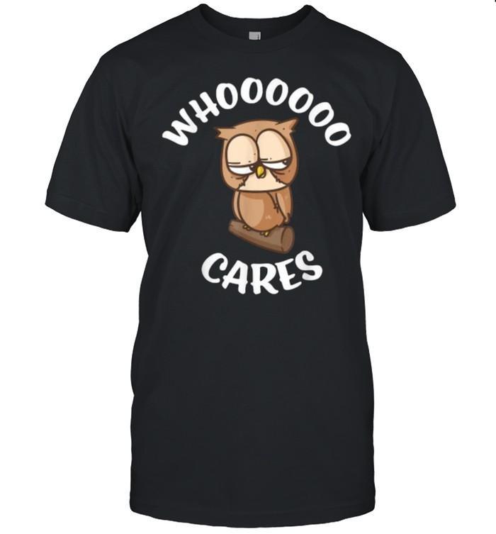 Owl Who Cares Owl Lovers Whoooooo Cares Sarcastic  Classic Men's T-shirt