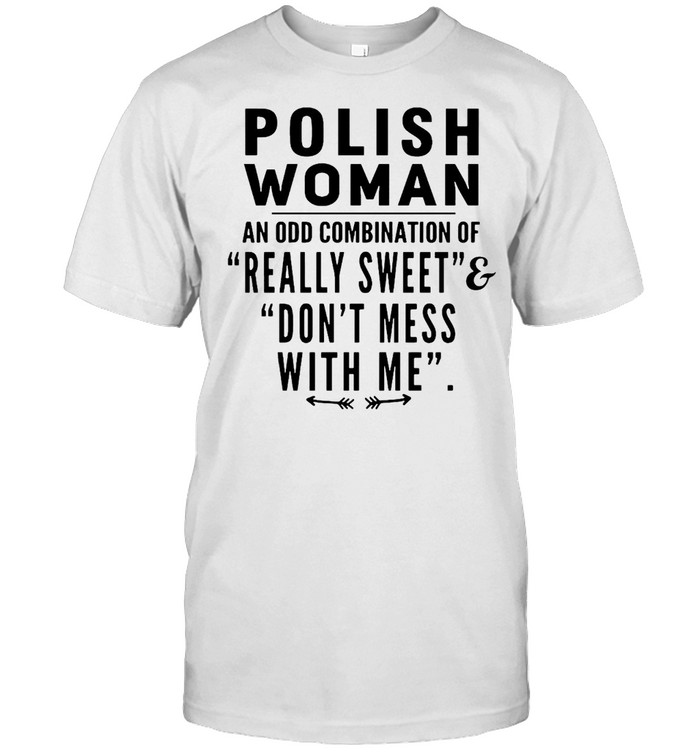 Polish Woman An Odd Combination Of Really Sweet And Don't Mess With Me T-shirt Classic Men's T-shirt
