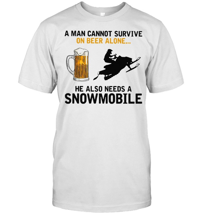 A MAN CANNOT SURVIVE ON BEER ALONE HE NEEDS A SNOWMOBILE SHIRT Classic Men's T-shirt