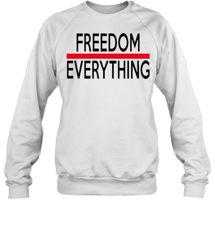 freedom everything shirt unisex sweatshirt