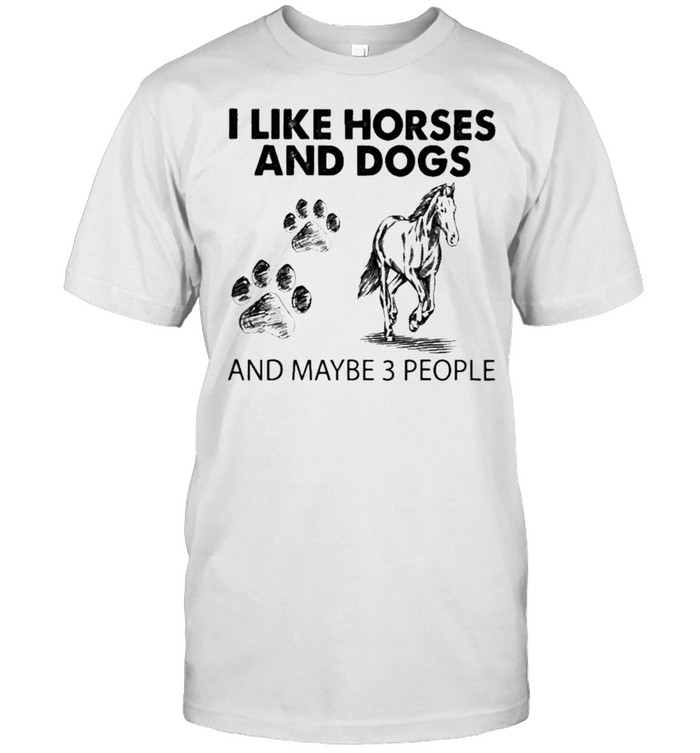 I like Horses and Dogs and maybe 3 people 2021 shirt Classic Men's T-shirt