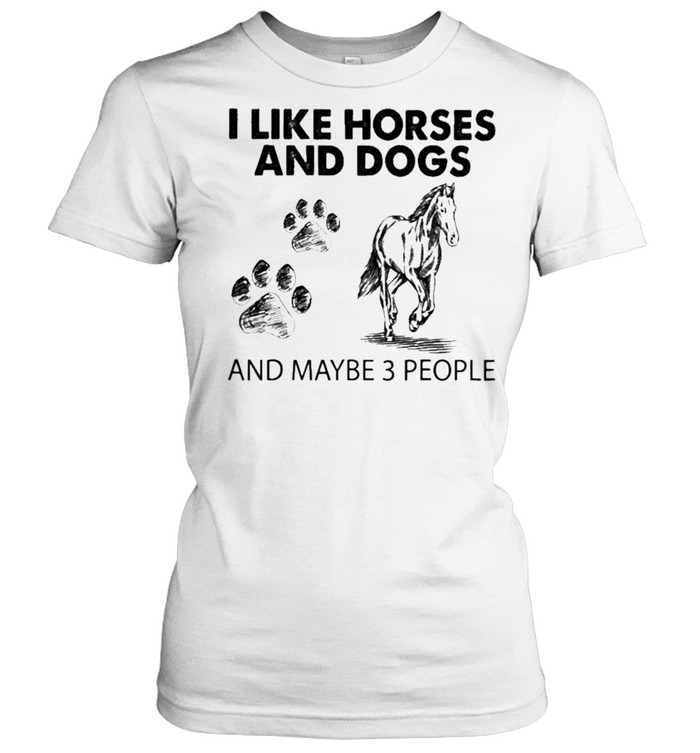 i like horses and dogs and maybe 3 people 2021 shirt classic womens t shirt