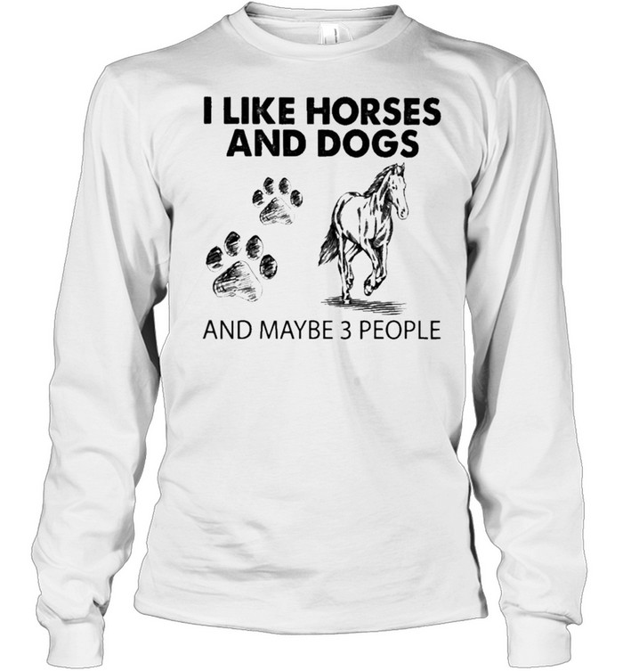 i like horses and dogs and maybe 3 people 2021 shirt long sleeved t shirt