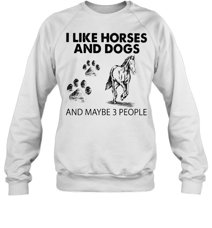 i like horses and dogs and maybe 3 people 2021 shirt unisex sweatshirt
