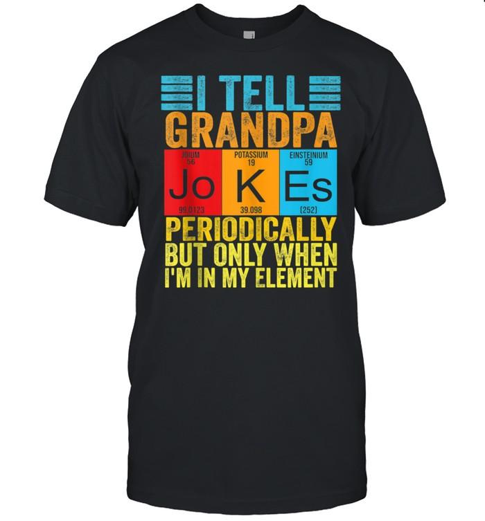 I Tell grandpa Jokes Periodically but When I'm In My Element shirt Classic Men's T-shirt